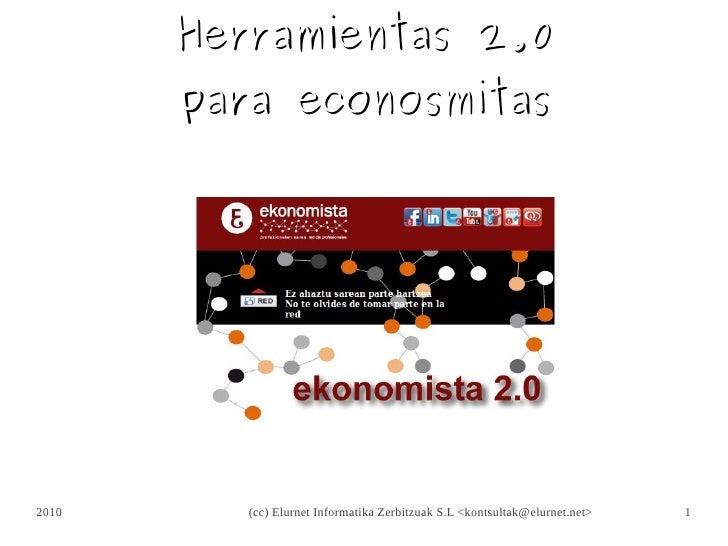 Herramientas 2.0       para econosmitas2010      (cc) Elurnet Informatika Zerbitzuak S.L <kontsultak@elurnet.net>   1
