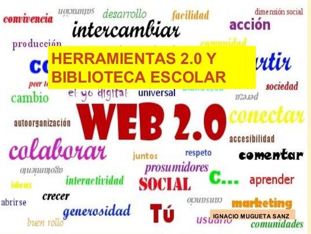 HERRAMIENTAS 2.0 Y BIBLIOTECA ESCOLAR IGNACIO MUGUETA SANZ