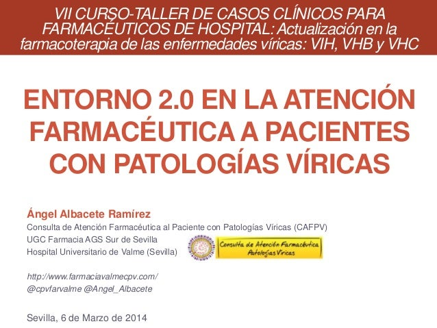 ENTORNO 2.0 EN LA ATENCIÓN FARMACÉUTICAA PACIENTES CON PATOLOGÍAS VÍRICAS Ángel Albacete Ramírez Consulta de Atención Farm...