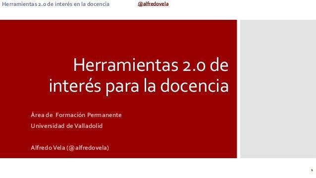@alfredovela  Herramientas  2.0  de  interés  en  la  docencia   Herramientas  2.0  de   interés  ...