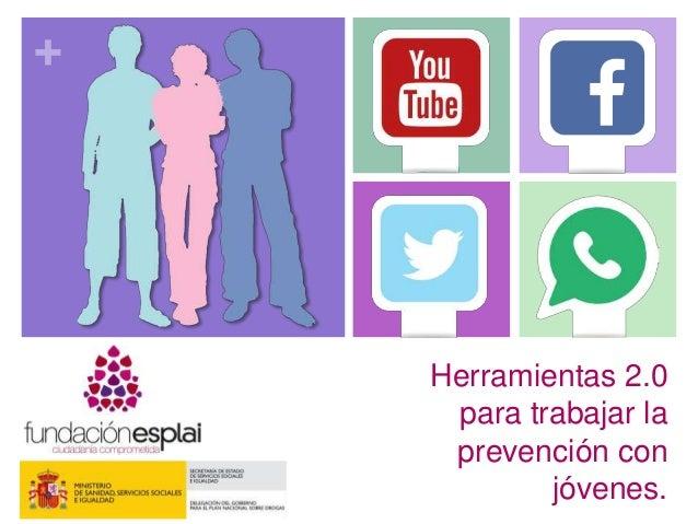 + Herramientas 2.0 para trabajar la prevención con jóvenes.