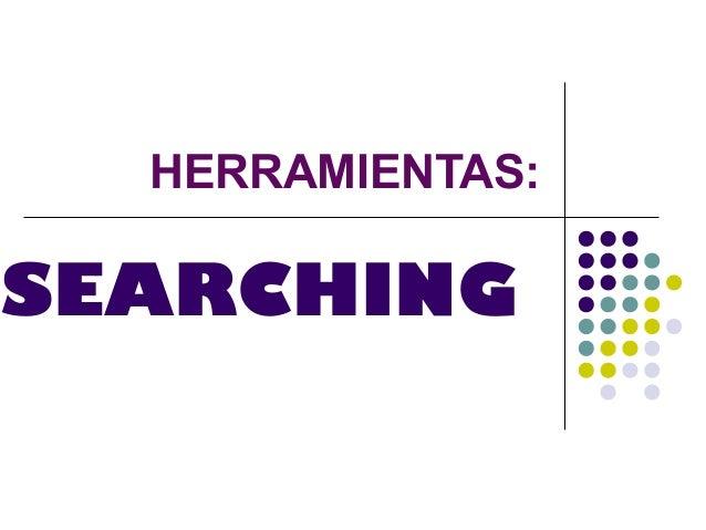 HERRAMIENTAS:SEARCHING
