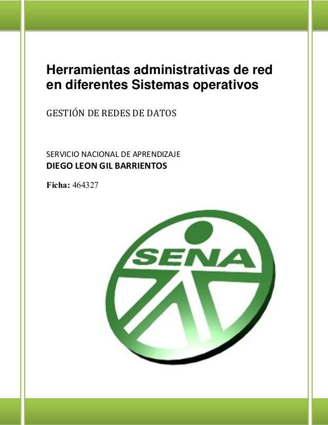 Herramientas administrativas de red en diferentes Sistemas operativos GESTIÓN DE REDES DE DATOS SERVICIO NACIONAL DE APREN...