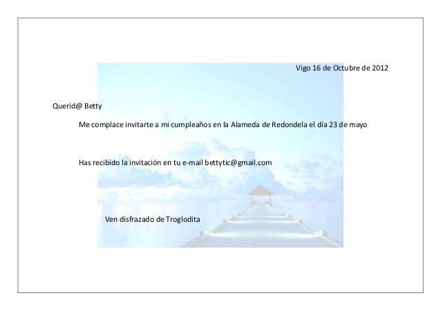 Vigo 16 de Octubre de 2012Querid@ Betty      Me complace invitarte a mi cumpleaños en la Alameda de Redondela el día 23 de...