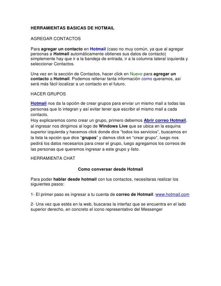 HERRAMIENTAS BASICAS DE HOTMAILAGREGAR CONTACTOSPara agregar un contacto en Hotmail (caso no muy común, ya que al agregarp...