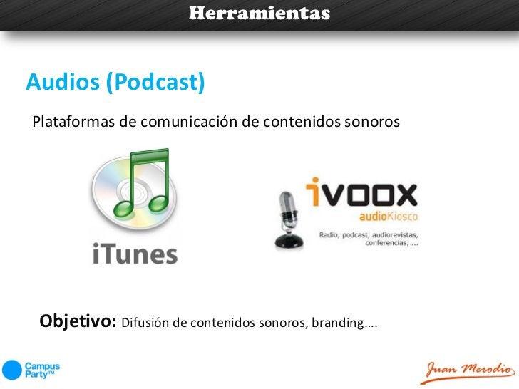 HerramientasAudios (Podcast)Plataformas de comunicación de contenidos sonoros Objetivo: Difusión de contenidos sonoros, br...