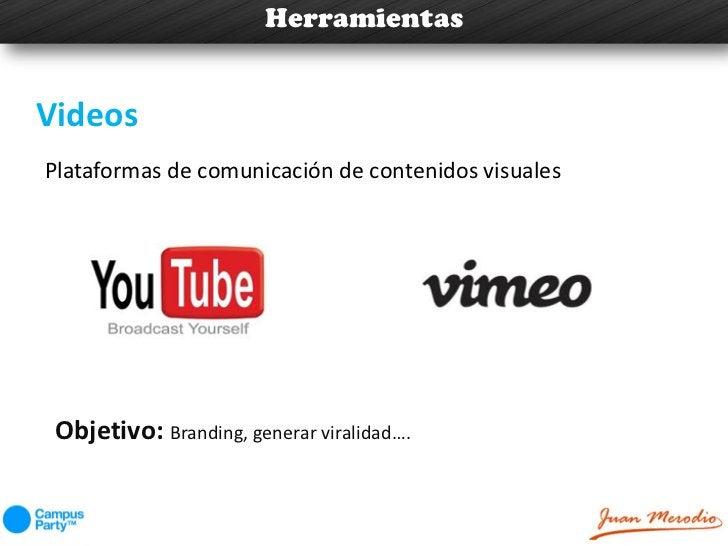 HerramientasVideosPlataformas de comunicación de contenidos visuales Objetivo: Branding, generar viralidad….