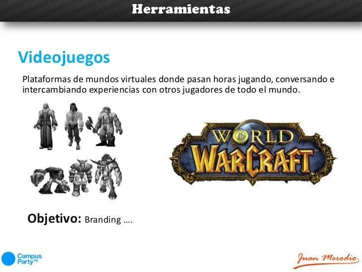 HerramientasVideojuegosPlataformas de mundos virtuales donde pasan horas jugando, conversando eintercambiando experiencias...