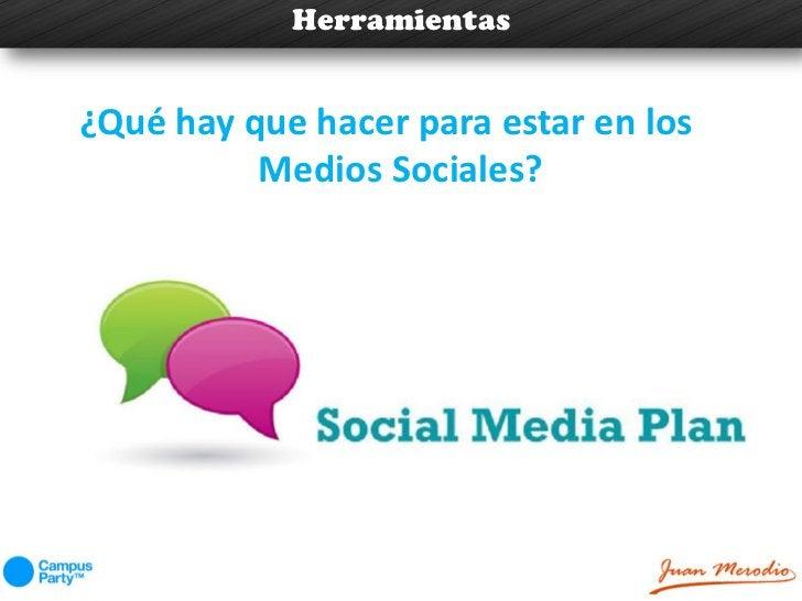Herramientas¿Qué hay que hacer para estar en los          Medios Sociales?