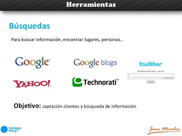 HerramientasBúsquedasPara buscar información, encontrar lugares, personas… Objetivo: captación clientes y búsqueda de info...