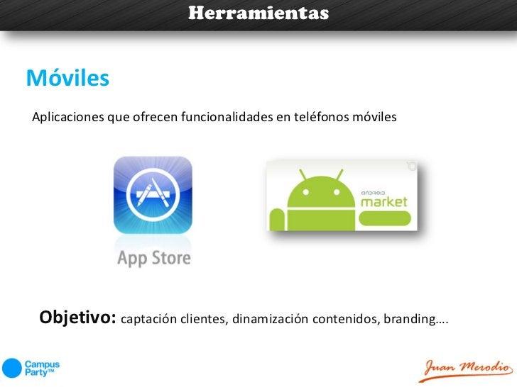 HerramientasMóvilesAplicaciones que ofrecen funcionalidades en teléfonos móviles Objetivo: captación clientes, dinamizació...
