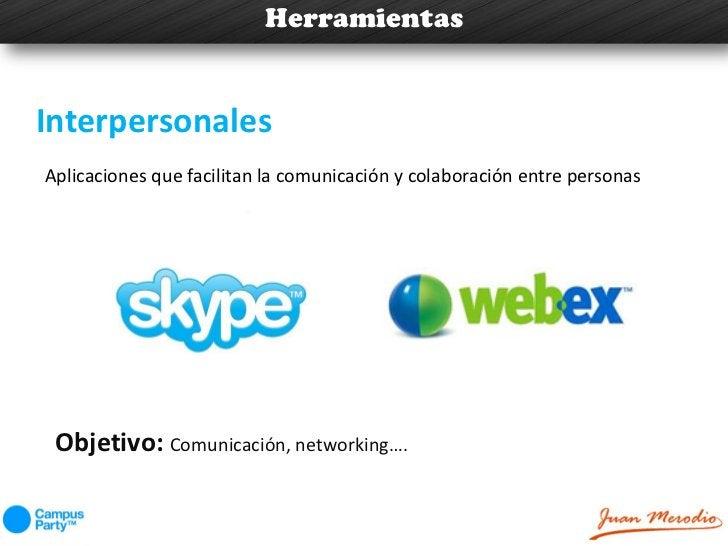 HerramientasInterpersonalesAplicaciones que facilitan la comunicación y colaboración entre personas Objetivo: Comunicación...