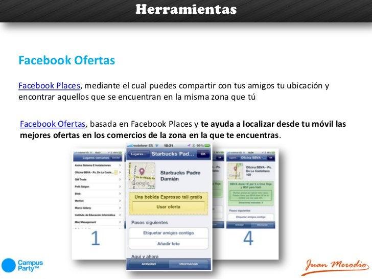 HerramientasFacebook OfertasFacebook Places, mediante el cual puedes compartir con tus amigos tu ubicación yencontrar aque...