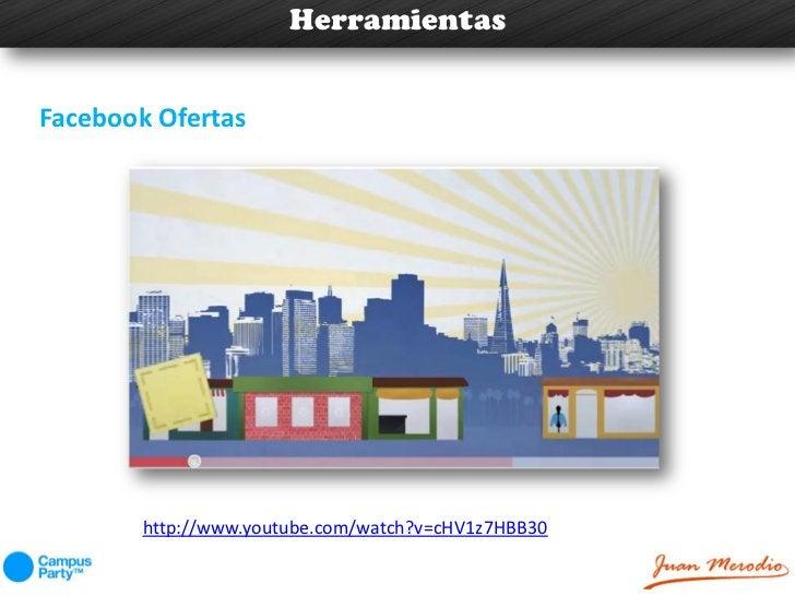 Herramientas          Facebook y sus aplicacionesFacebook Ofertas       http://www.youtube.com/watch?v=cHV1z7HBB30