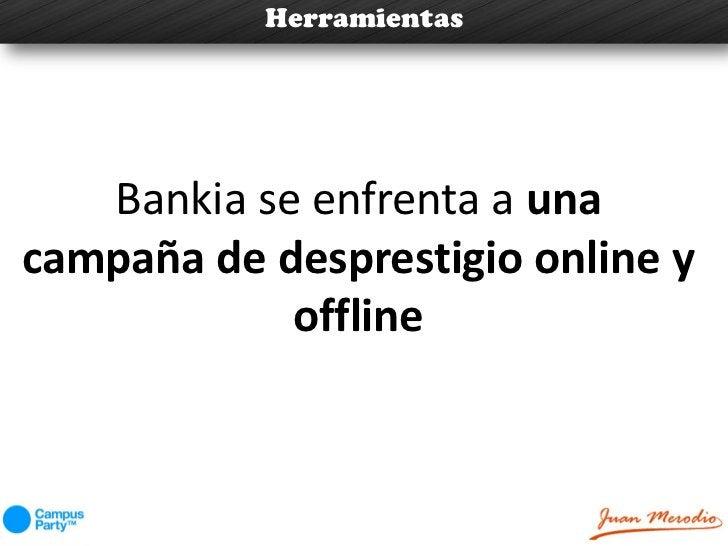 Herramientas   Bankia se enfrenta a unacampaña de desprestigio online y            offline