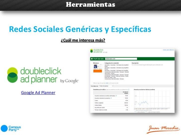 HerramientasRedes Sociales Genéricas y Específicas                       ¿Cuál me interesa más?   Google Ad Planner