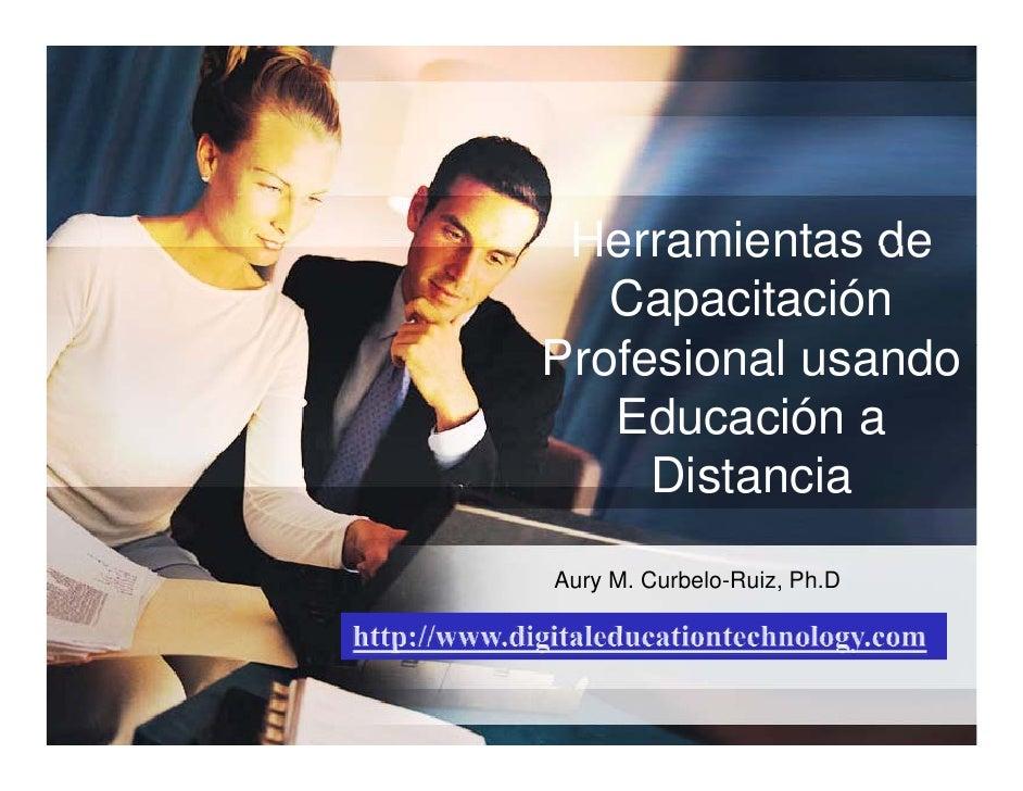 Herramientas de    Capacitación Profesional usando P f i      l    d    Educación a      Distancia Aury M. Curbelo-Ruiz, Ph.D