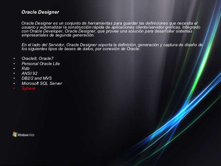<ul><li>Oracle Designer </li></ul><ul><li>Oracle Designer es un conjunto de herramientas para guardar las definiciones que...