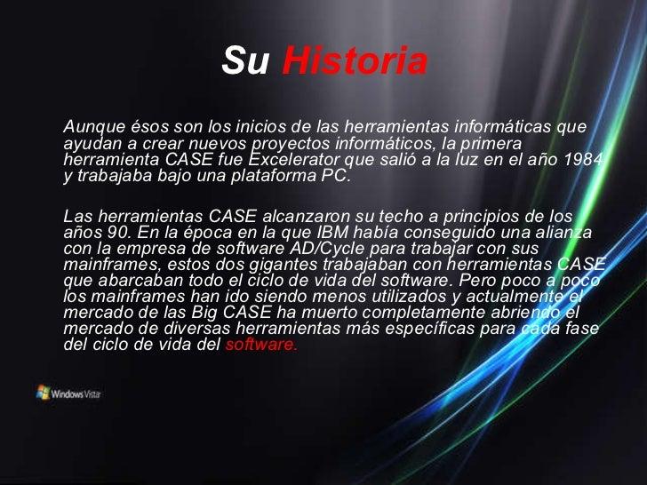 Su   Historia <ul><li>Aunque ésos son los inicios de las herramientas informáticas que ayudan a crear nuevos proyectos inf...
