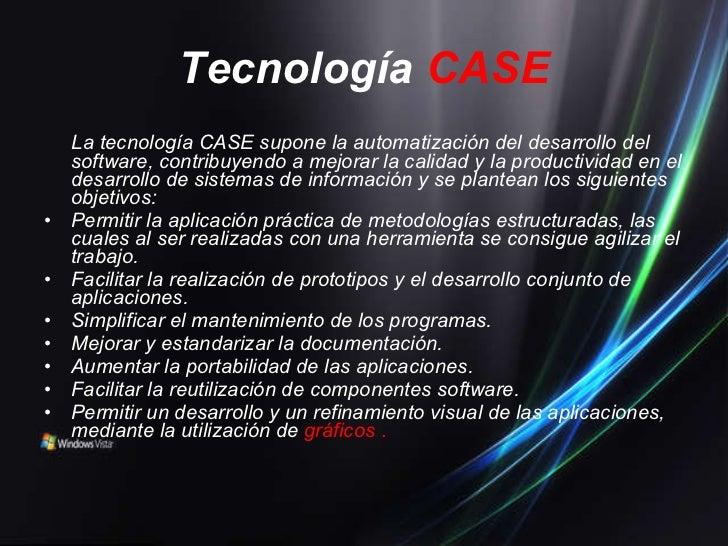 Tecnología   CASE <ul><li>La tecnología CASE supone la automatización del desarrollo del software, contribuyendo a mejorar...