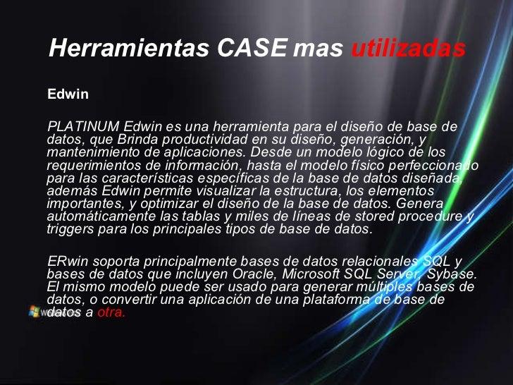 Herramientas CASE mas   utilizadas <ul><li>Edwin </li></ul><ul><li>PLATINUM Edwin es una herramienta para el diseño de bas...