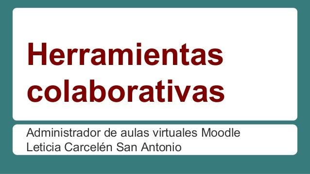 Herramientas colaborativas Administrador de aulas virtuales Moodle Leticia Carcelén San Antonio