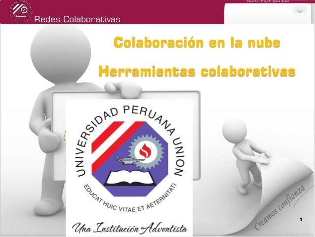 Redes Colaborativas Docente: Fredy R. Apaza Ramos 11 Colaboración en la nube Herramientas colaborativas