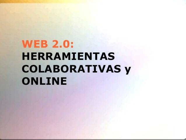 WEB 2.0: HERRAMIENTAS COLABORATIVAS y ONLINE