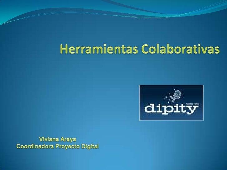 Herramientas Colaborativas<br />Viviana Araya<br />Coordinadora Proyecto Digital<br />