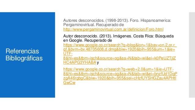 Referencias Bibliográficas Autores desconocidos. (1998-2013). Foro. Hispanoamerica: Pergaminovirtual. Recuperado de http:/...
