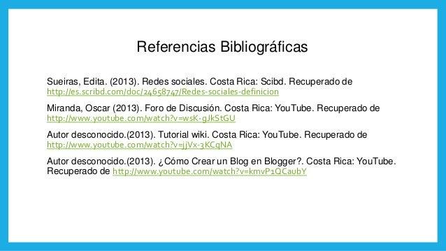 Referencias Bibliográficas Sueiras, Edita. (2013). Redes sociales. Costa Rica: Scibd. Recuperado de http://es.scribd.com/d...