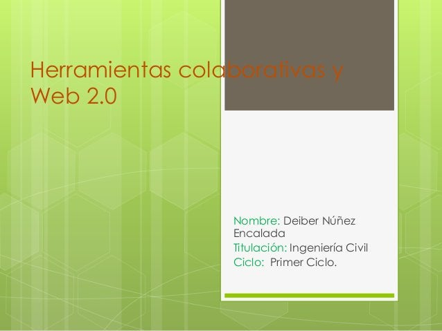 Herramientas colaborativas yWeb 2.0                  Nombre: Deiber Núñez                  Encalada                  Titul...