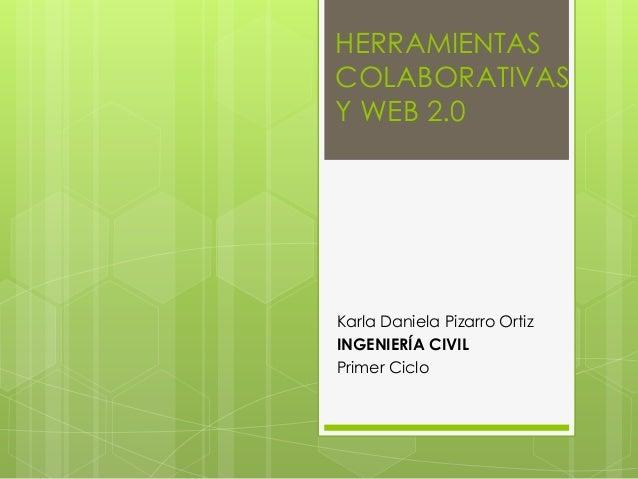 HERRAMIENTASCOLABORATIVASY WEB 2.0Karla Daniela Pizarro OrtizINGENIERÍA CIVILPrimer Ciclo