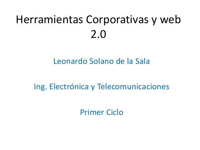 Herramientas Corporativas y web              2.0        Leonardo Solano de la Sala   Ing. Electrónica y Telecomunicaciones...