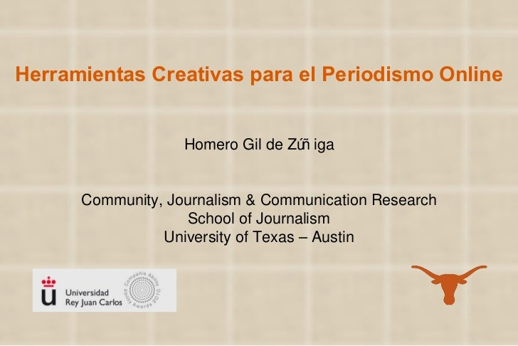 Herramientas Creativas para el Periodismo Online Homero Gil de Zúñiga Community, Journalism & Communication Research Schoo...