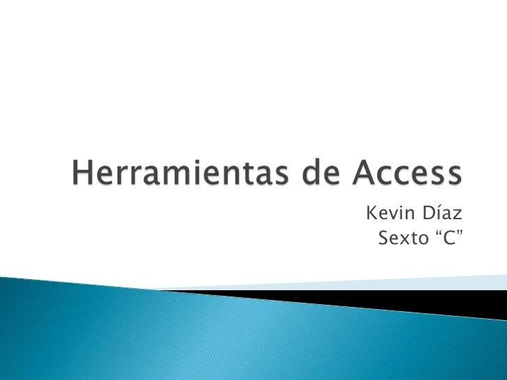 """Herramientas de Access<br />Kevin Díaz<br />Sexto """"C""""<br />"""