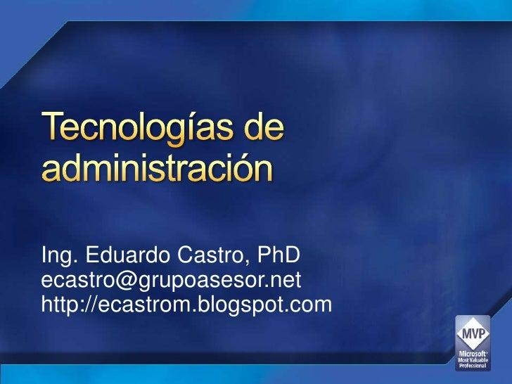 Ing. Eduardo Castro, PhD ecastro@grupoasesor.net http://ecastrom.blogspot.com