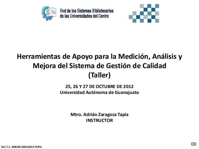 Herramientas de Apoyo para la Medición, Análisis y Mejora del Sistema de Gestión de Calidad (Taller) 25, 26 Y 27 DE OCTUBR...