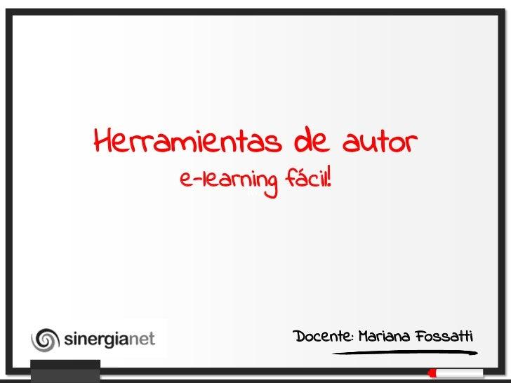 Herramientas de autor     e-learning fácil!            Ma                 Docente: Mariana Fossatti