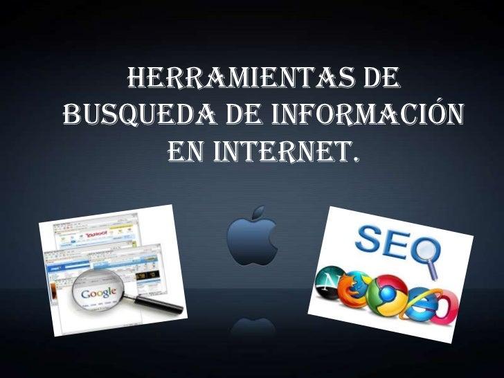 HERRAMIENTAS DEBUSQUEDA DE INFORMACIÓN      EN INTERNET.