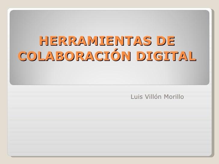 HERRAMIENTAS DE COLABORACIÓN DIGITAL Luis Villón Morillo