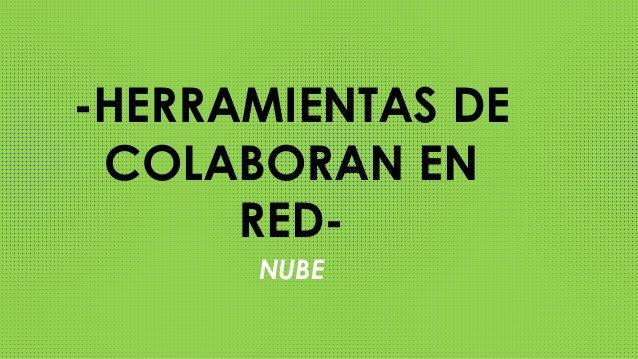 -HERRAMIENTAS DE COLABORAN EN RED- NUBE