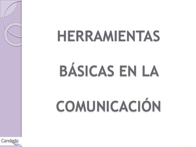 HERRAMIENTAS BÁSICAS EN LA COMUNICACIÓN