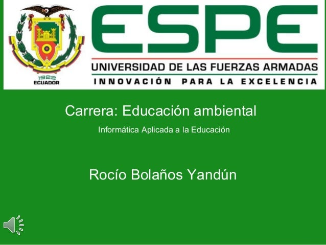 Carrera: Educación ambiental Informática Aplicada a la Educación Rocío Bolaños Yandún
