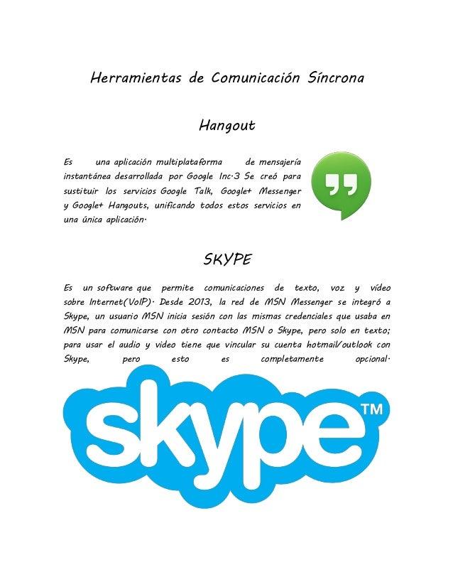 Herramientas de Comunicación Síncrona  Hangout  Es una aplicación multiplataforma de mensajería instantánea desarrollada p...
