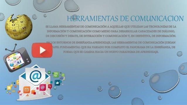 HERRAMIENTAS DE COMUNICACION SE LLAMA HERRAMIENTAS DE COMUNICACIÓN A AQUELLAS QUE UTILIZAN LAS TECNOLOGÍAS DE LA INFORMACI...