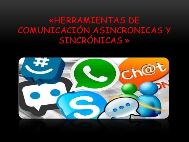 «HERRAMIENTAS DE COMUNICACIÓN ASINCRONICAS Y SINCRÓNICAS »