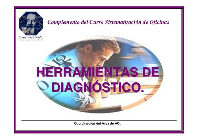 Complemento del Curso Sistematización de OficinasHERRAMIENTAS DE  DIAGNÓSTICO.           Coordinación del Área de AO.