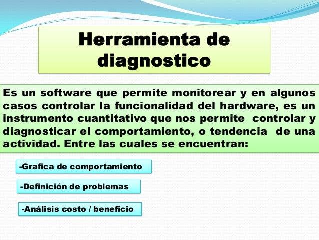 Herramienta de                 diagnosticoEs un software que permite monitorear y en algunoscasos controlar la funcionalid...