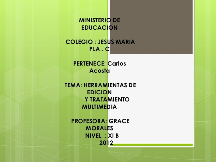 MINISTERIO DE    EDUCACIONCOLEGIO : JESUS MARIA      PLA . C  PERTENECE: Carlos       AcostaTEMA: HERRAMIENTAS DE       ED...
